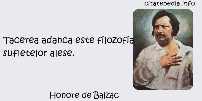 Honore de Balzac - Tacerea adanca este filozofia sufletelor alese.