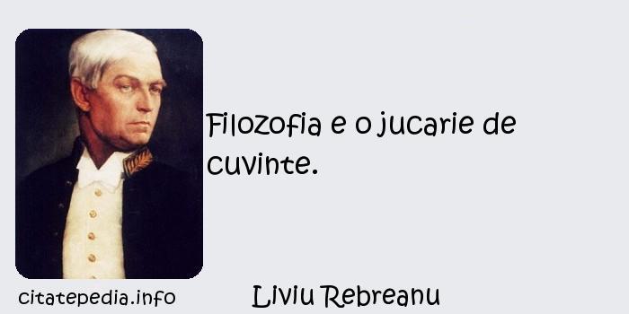 Liviu Rebreanu - Filozofia e o jucarie de cuvinte.