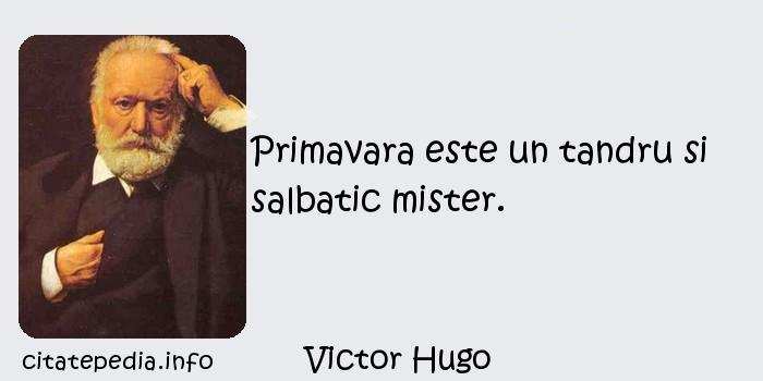 Victor Hugo - Primavara este un tandru si salbatic mister.