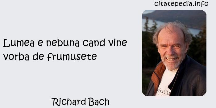 Richard Bach - Lumea e nebuna cand vine vorba de frumusete