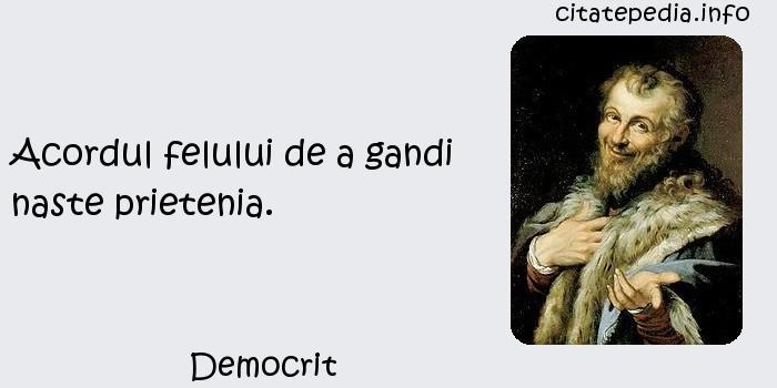 Democrit - Acordul felului de a gandi naste prietenia.