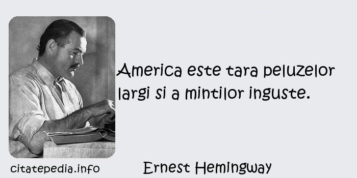 Ernest Hemingway - America este tara peluzelor largi si a mintilor inguste.