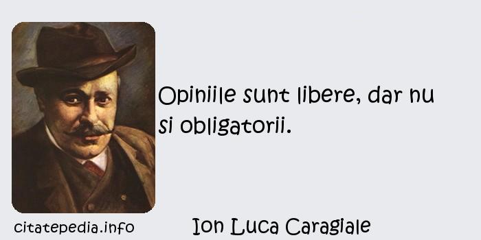Ion Luca Caragiale - Opiniile sunt libere, dar nu si obligatorii.