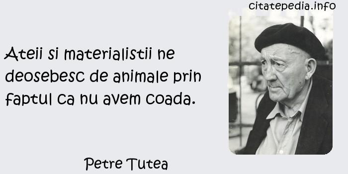 Petre Tutea - Ateii si materialistii ne deosebesc de animale prin faptul ca nu avem coada.