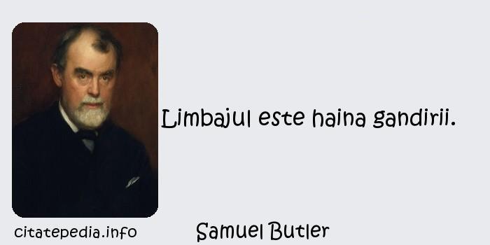 Samuel Butler - Limbajul este haina gandirii.