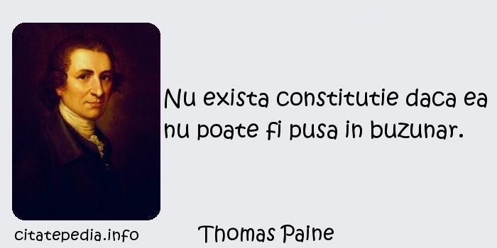 Thomas Paine - Nu exista constitutie daca ea nu poate fi pusa in buzunar.
