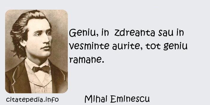 Mihai Eminescu - Geniu, in  zdreanta sau in vesminte aurite, tot geniu ramane.