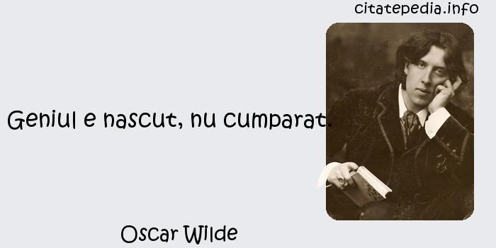 Oscar Wilde - Geniul e nascut, nu cumparat.
