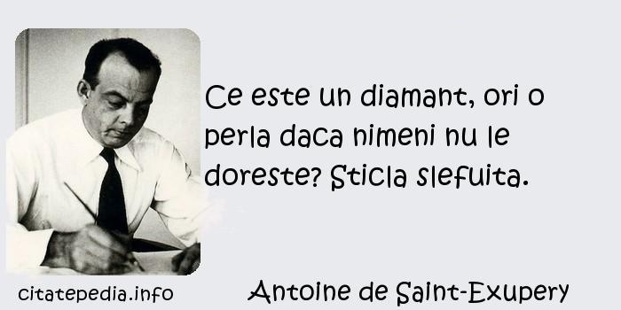Antoine de Saint-Exupery - Ce este un diamant, ori o perla daca nimeni nu le doreste? Sticla slefuita.