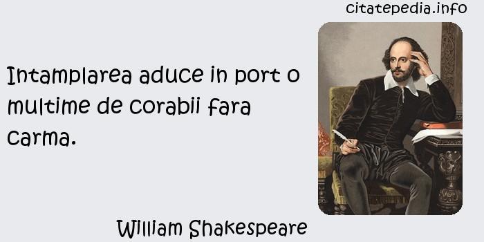 William Shakespeare - Intamplarea aduce in port o multime de corabii fara carma.