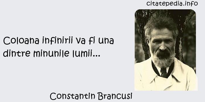 Constantin Brancusi - Coloana infinirii va fi una dintre minunile lumii...