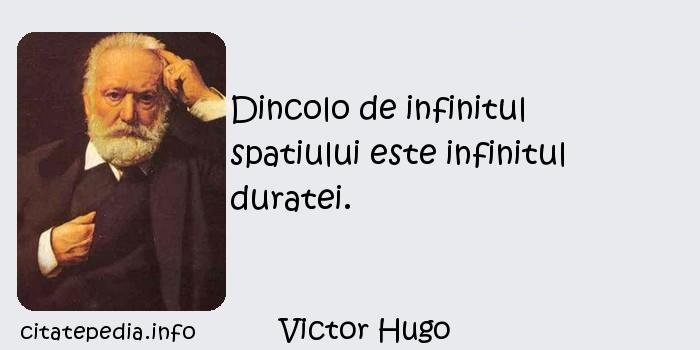 Victor Hugo - Dincolo de infinitul spatiului este infinitul duratei.