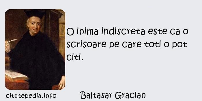 Baltasar Gracian - O inima indiscreta este ca o scrisoare pe care toti o pot citi.