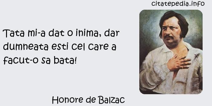 Honore de Balzac - Tata mi-a dat o inima, dar dumneata esti cel care a facut-o sa bata!