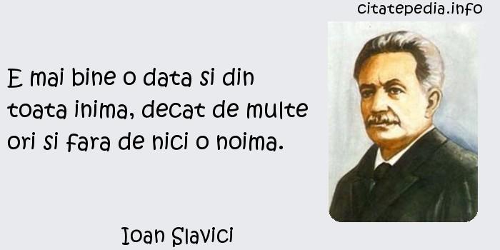 Ioan Slavici - E mai bine o data si din toata inima, decat de multe ori si fara de nici o noima.