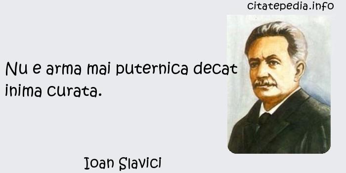 Ioan Slavici - Nu e arma mai puternica decat inima curata.