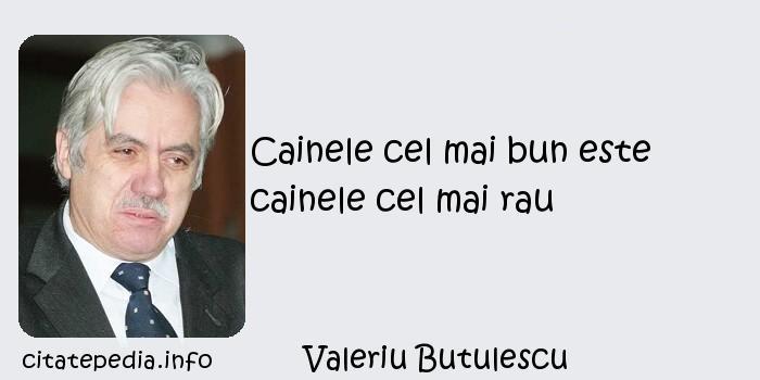 Valeriu Butulescu - Cainele cel mai bun este cainele cel mai rau
