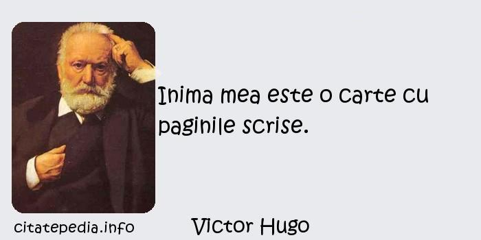 Victor Hugo - Inima mea este o carte cu paginile scrise.