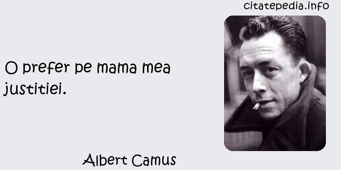 Albert Camus - O prefer pe mama mea justitiei.