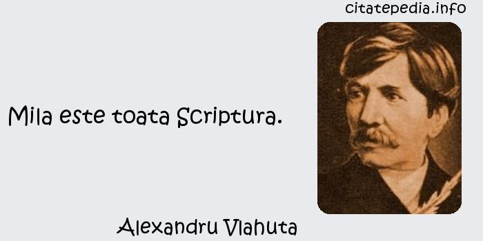 Alexandru Vlahuta - Mila este toata Scriptura.