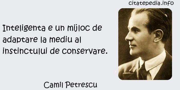 Camil Petrescu - Inteligenta e un mijloc de adaptare la mediu al instinctului de conservare.