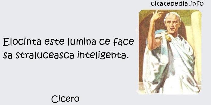 Cicero - Elocinta este lumina ce face sa straluceasca inteligenta.