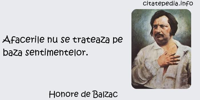 Honore de Balzac - Afacerile nu se trateaza pe baza sentimentelor.