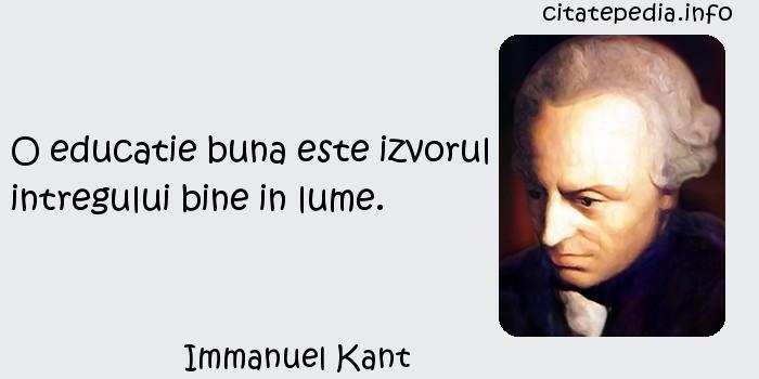 Immanuel Kant - O educatie buna este izvorul intregului bine in lume.