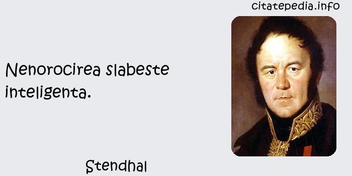 Stendhal - Nenorocirea slabeste inteligenta.