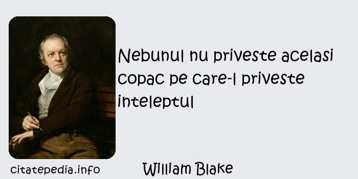 William Blake - Nebunul nu priveste acelasi copac pe care-l priveste inteleptul