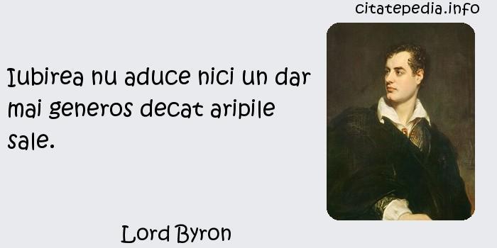 Lord Byron - Iubirea nu aduce nici un dar mai generos decat aripile sale.