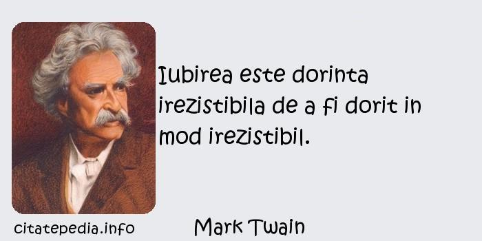 Mark Twain - Iubirea este dorinta irezistibila de a fi dorit in mod irezistibil.