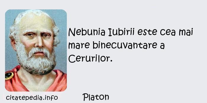 Platon - Nebunia Iubirii este cea mai mare binecuvantare a Cerurilor.