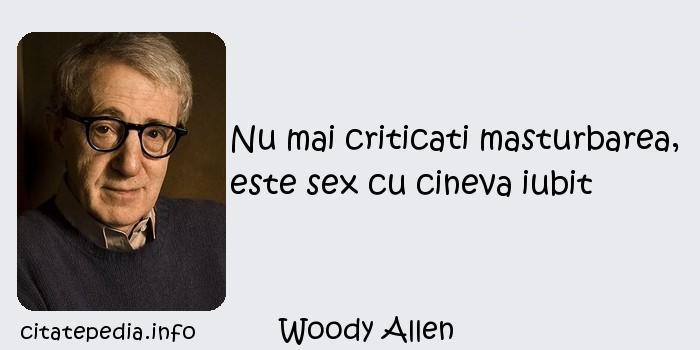 Woody Allen - Nu mai criticati masturbarea, este sex cu cineva iubit