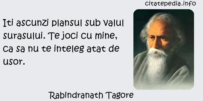 Rabindranath Tagore - Iti ascunzi plansul sub valul surasului. Te joci cu mine, ca sa nu te inteleg atat de usor.