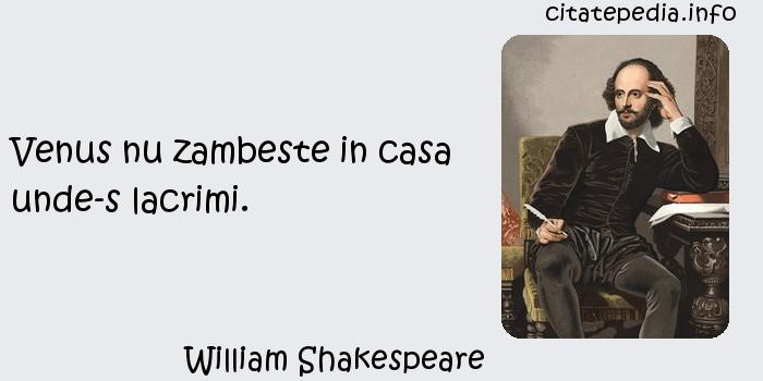 William Shakespeare - Venus nu zambeste in casa unde-s lacrimi.