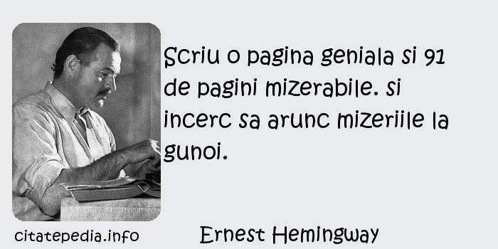 Ernest Hemingway - Scriu o pagina geniala si 91 de pagini mizerabile. si incerc sa arunc mizeriile la gunoi.