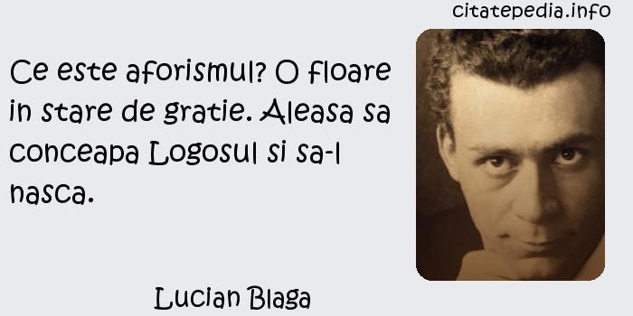Lucian Blaga - Ce este aforismul? O floare in stare de gratie. Aleasa sa conceapa Logosul si sa-l nasca.