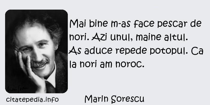 Marin Sorescu - Mai bine m-as face pescar de nori. Azi unul, maine altul. As aduce repede potopul. Ca la nori am noroc.