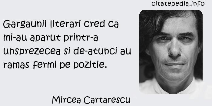 Mircea Cartarescu - Gargaunii literari cred ca mi-au aparut printr-a unsprezecea si de-atunci au ramas fermi pe pozitie.