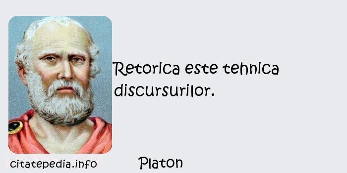 Platon - Retorica este tehnica discursurilor.