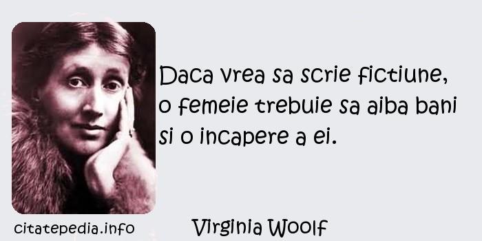 Virginia Woolf - Daca vrea sa scrie fictiune, o femeie trebuie sa aiba bani si o incapere a ei.