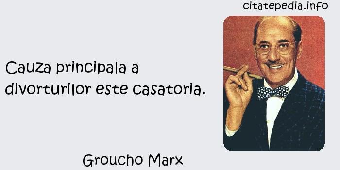 Groucho Marx - Cauza principala a divorturilor este casatoria.