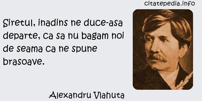 Alexandru Vlahuta - Siretul, inadins ne duce-asa departe, ca sa nu bagam noi de seama ca ne spune brasoave.