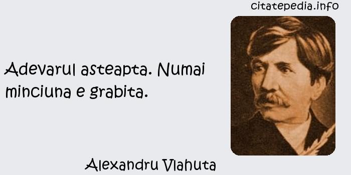 Alexandru Vlahuta - Adevarul asteapta. Numai minciuna e grabita.