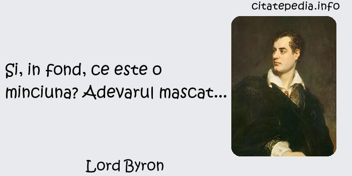 Lord Byron - Si, in fond, ce este o minciuna? Adevarul mascat...