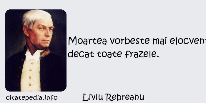 Liviu Rebreanu - Moartea vorbeste mai elocvent decat toate frazele.