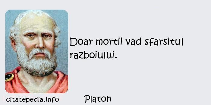 Platon - Doar mortii vad sfarsitul razboiului.