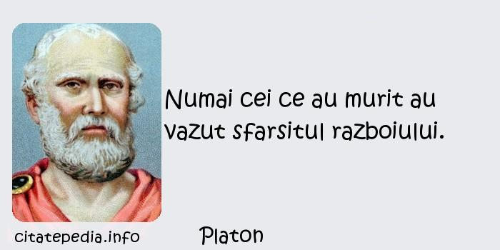 Platon - Numai cei ce au murit au vazut sfarsitul razboiului.