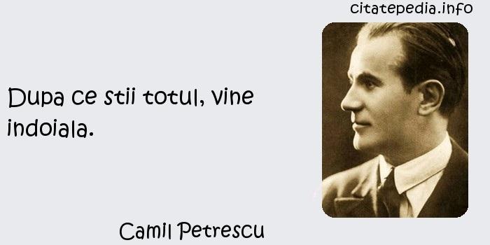 Camil Petrescu - Dupa ce stii totul, vine indoiala.